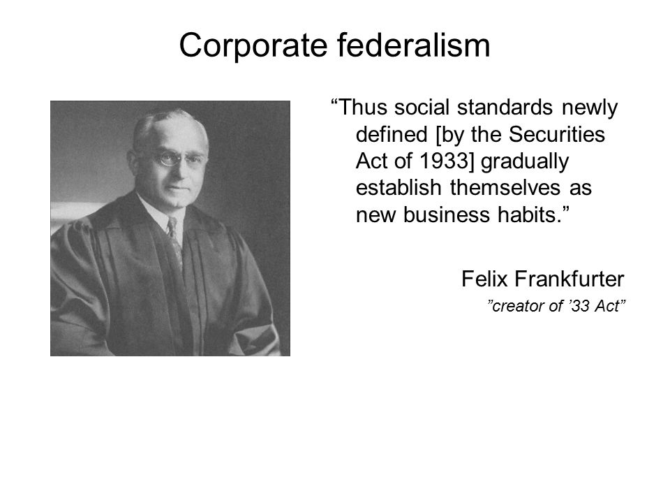 Corporate federalism Thus social standards newly defined [by the Securities Act of 1933] gradually establish themselves as new business habits.